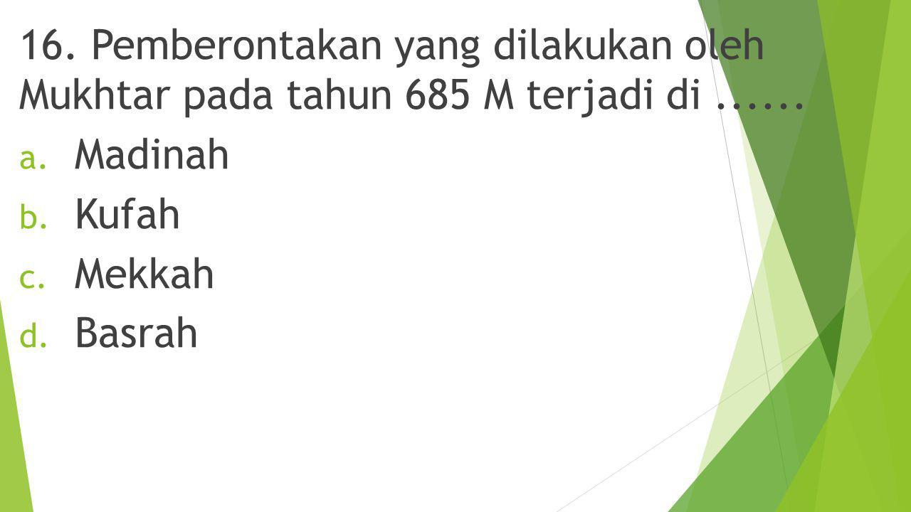 16. Pemberontakan yang dilakukan oleh Mukhtar pada tahun 685 M terjadi di ......