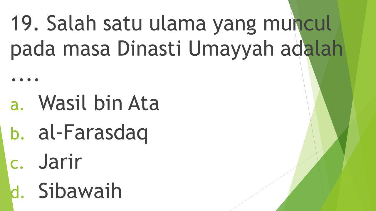 19. Salah satu ulama yang muncul pada masa Dinasti Umayyah adalah ....
