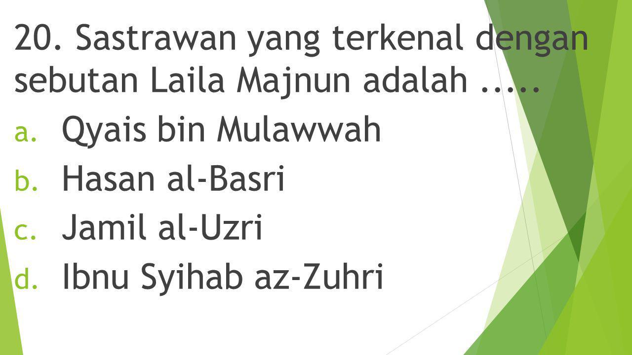 20. Sastrawan yang terkenal dengan sebutan Laila Majnun adalah .....