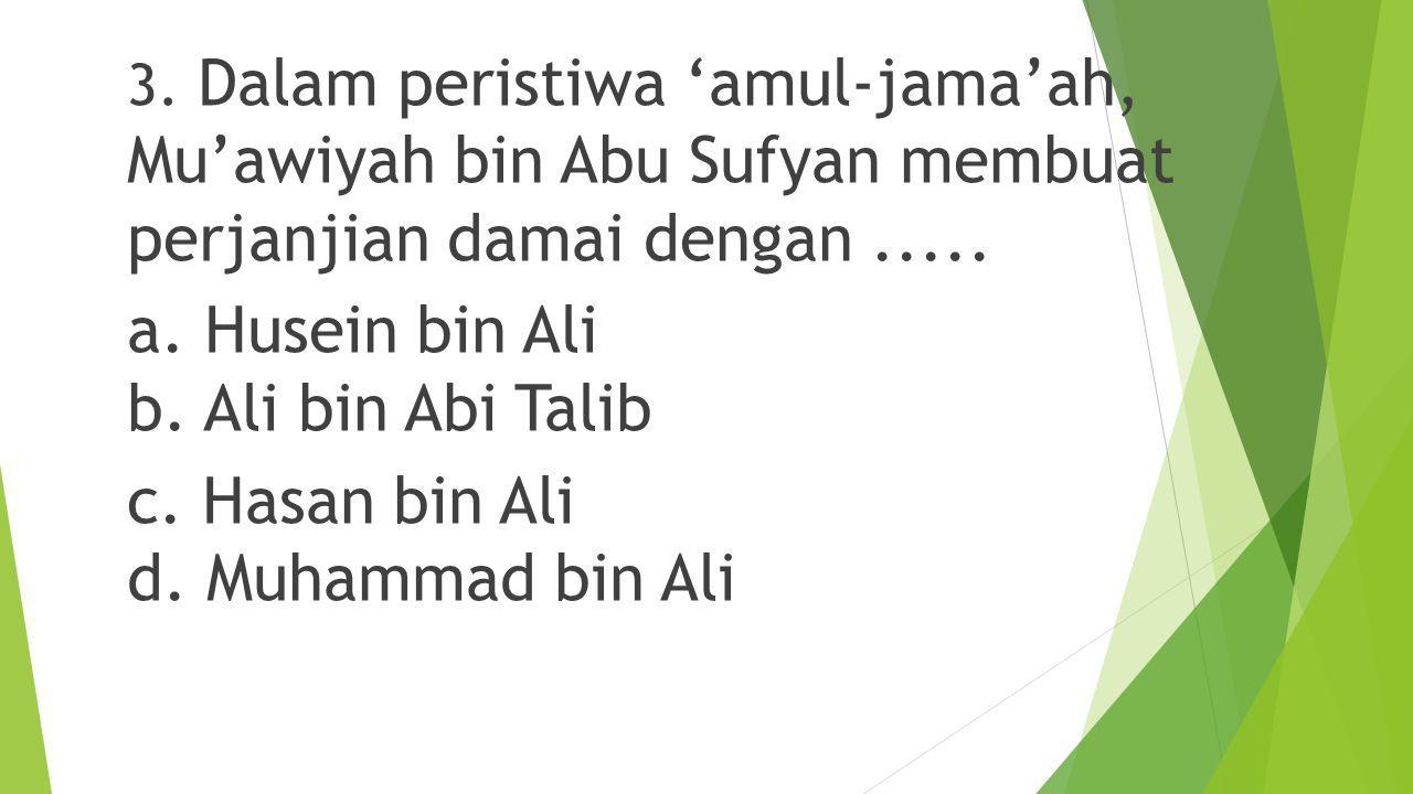 a. Husein bin Ali b. Ali bin Abi Talib