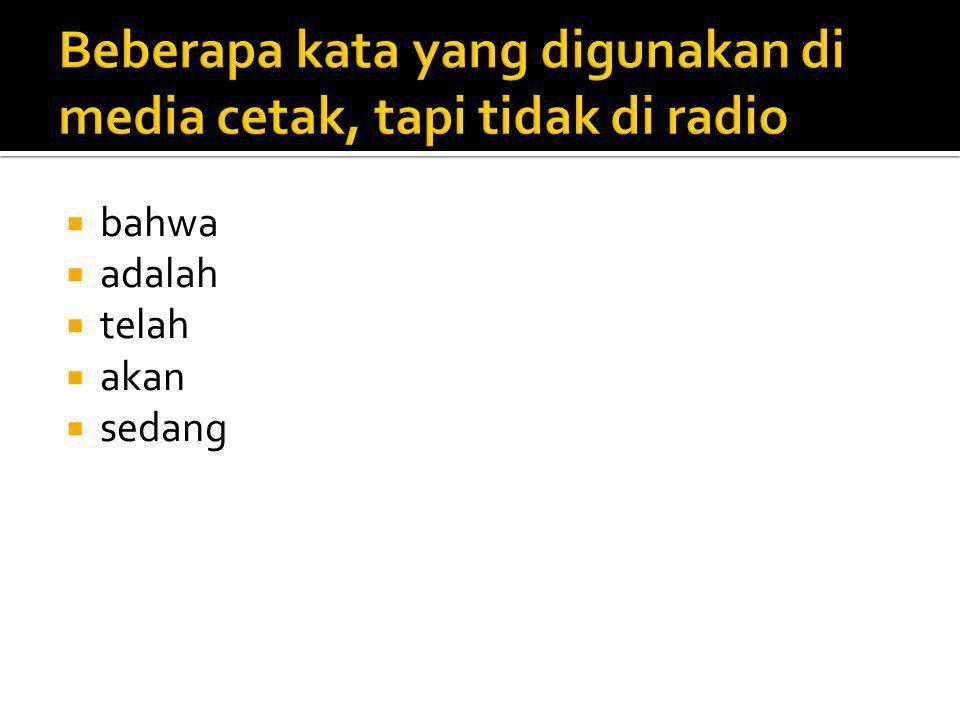 Beberapa kata yang digunakan di media cetak, tapi tidak di radio