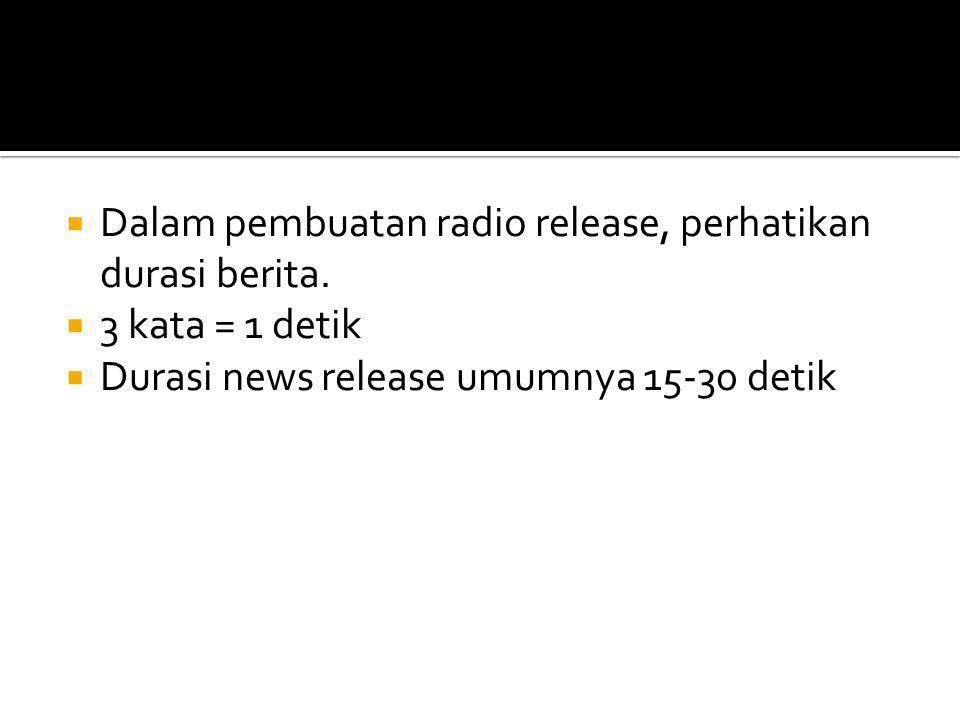 Dalam pembuatan radio release, perhatikan durasi berita.