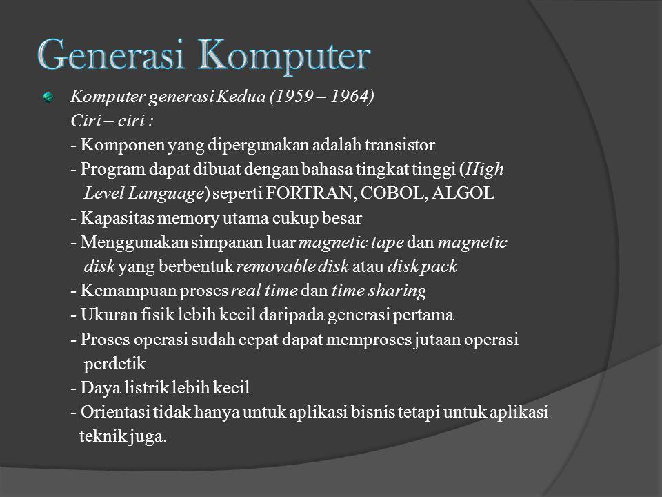 Generasi Komputer Komputer generasi Kedua (1959 – 1964) Ciri – ciri :
