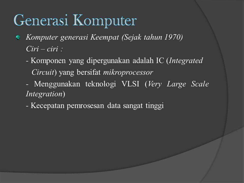 Generasi Komputer Komputer generasi Keempat (Sejak tahun 1970)