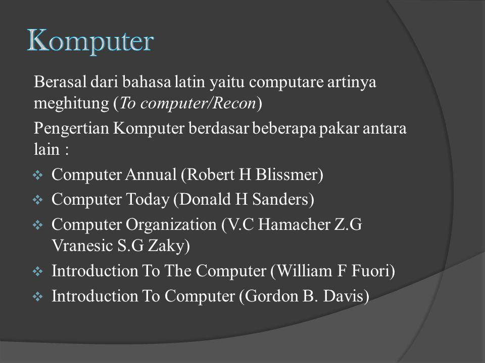 Komputer Berasal dari bahasa latin yaitu computare artinya meghitung (To computer/Recon) Pengertian Komputer berdasar beberapa pakar antara lain :