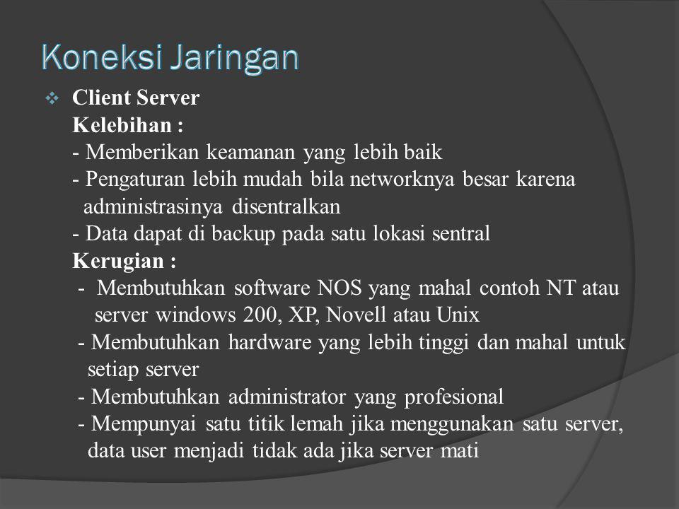 Koneksi Jaringan Client Server Kelebihan :