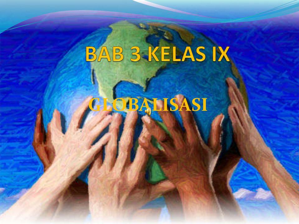 BAB 3 KELAS IX GLOBALISASI