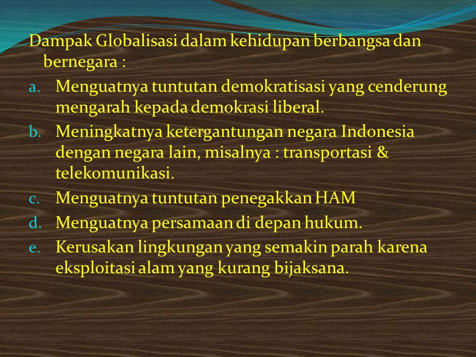 Dampak Globalisasi dalam kehidupan berbangsa dan bernegara :