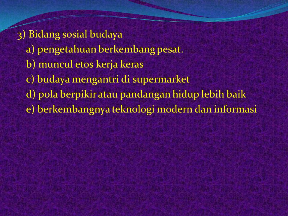 3) Bidang sosial budaya a) pengetahuan berkembang pesat