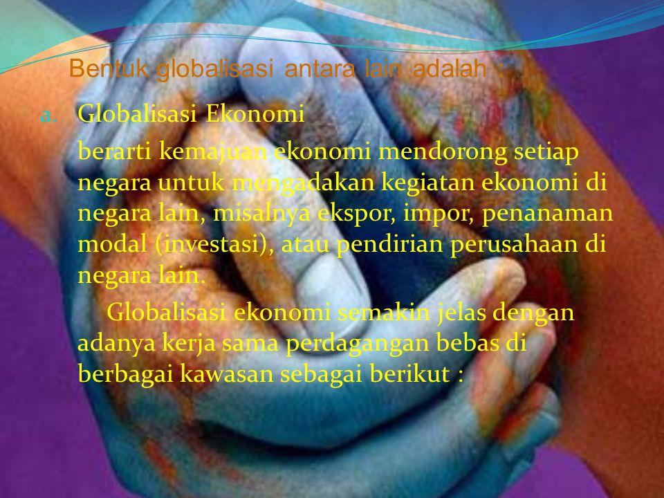 Bentuk globalisasi antara lain adalah :