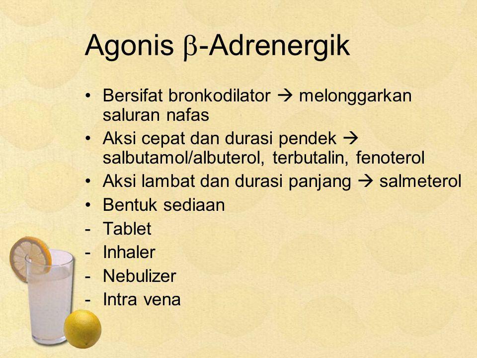 Agonis -Adrenergik Bersifat bronkodilator  melonggarkan saluran nafas. Aksi cepat dan durasi pendek  salbutamol/albuterol, terbutalin, fenoterol.