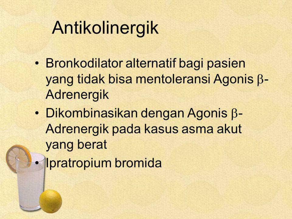 Antikolinergik Bronkodilator alternatif bagi pasien yang tidak bisa mentoleransi Agonis -Adrenergik.