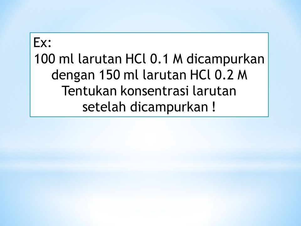 100 ml larutan HCl 0.1 M dicampurkan dengan 150 ml larutan HCl 0.2 M