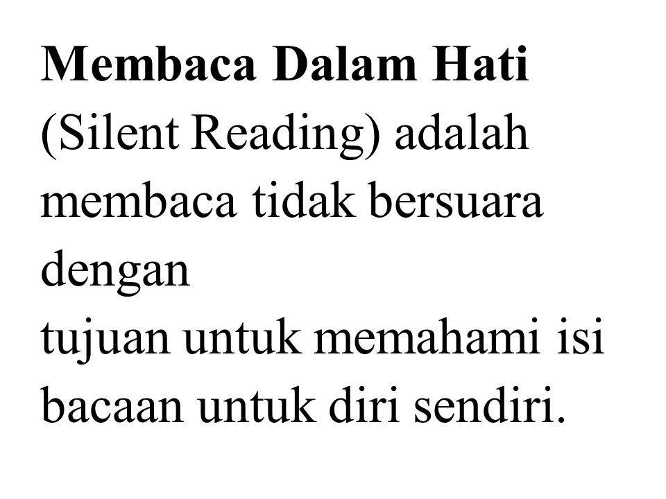 Membaca Dalam Hati (Silent Reading) adalah membaca tidak bersuara dengan tujuan untuk memahami isi bacaan untuk diri sendiri.