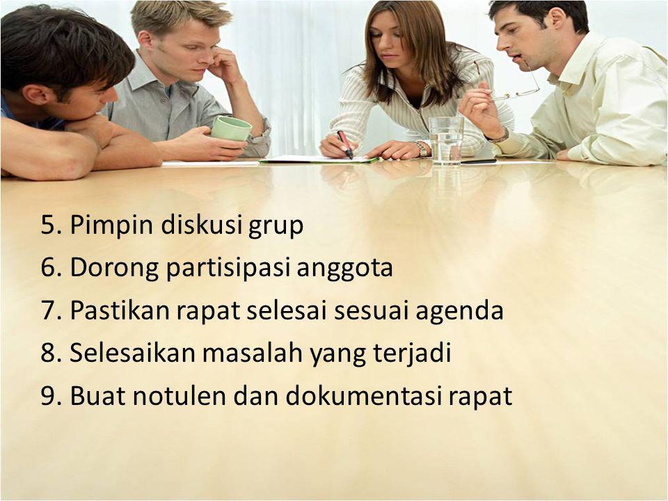 5. Pimpin diskusi grup 6. Dorong partisipasi anggota. 7. Pastikan rapat selesai sesuai agenda. 8. Selesaikan masalah yang terjadi.