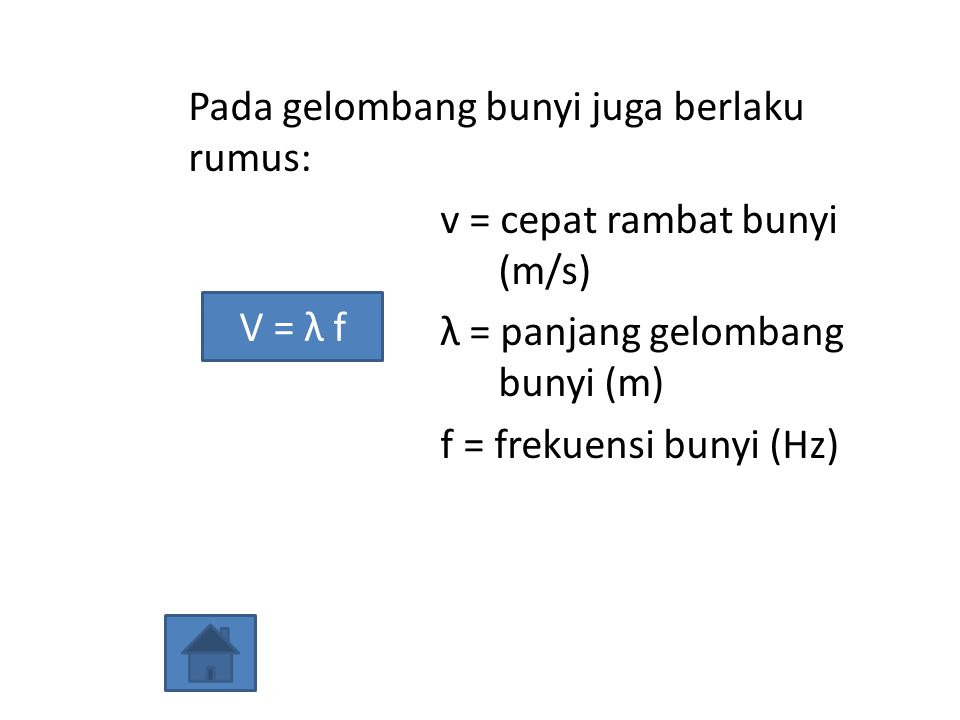 Pada gelombang bunyi juga berlaku rumus: v = cepat rambat bunyi (m/s) λ = panjang gelombang bunyi (m) f = frekuensi bunyi (Hz)