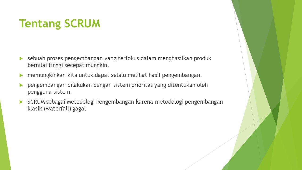 Tentang SCRUM sebuah proses pengembangan yang terfokus dalam menghasilkan produk bernilai tinggi secepat mungkin.