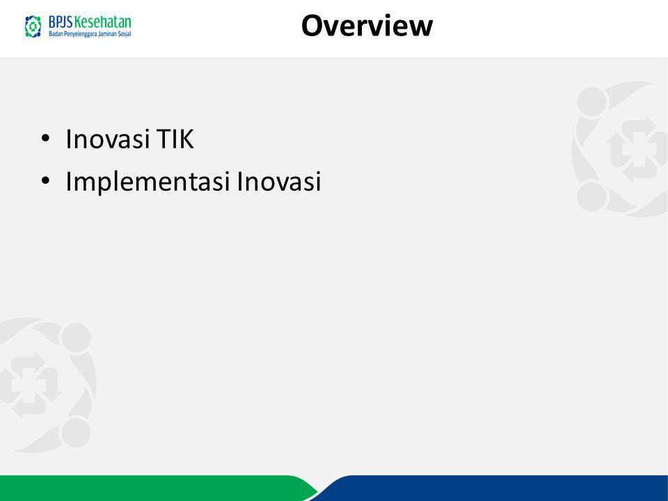 Overview Inovasi TIK Implementasi Inovasi
