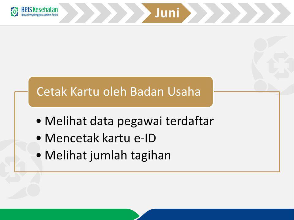 Juni Cetak Kartu oleh Badan Usaha. Melihat data pegawai terdaftar.