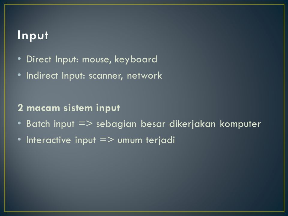 Input Direct Input: mouse, keyboard Indirect Input: scanner, network
