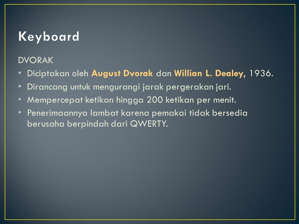 Keyboard DVORAK. Diciptakan oleh August Dvorak dan Willian L. Dealey, 1936. Dirancang untuk mengurangi jarak pergerakan jari.