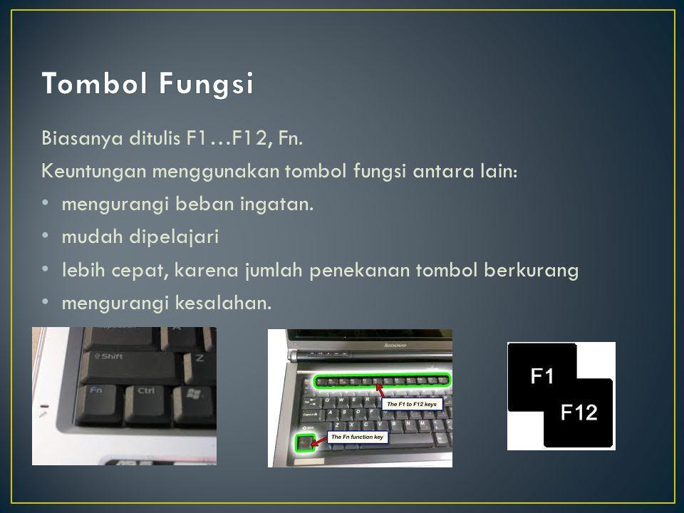 Tombol Fungsi Biasanya ditulis F1…F12, Fn.