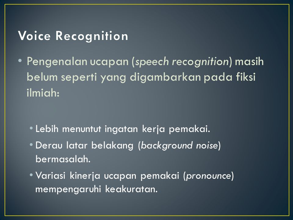 Voice Recognition Pengenalan ucapan (speech recognition) masih belum seperti yang digambarkan pada fiksi ilmiah: