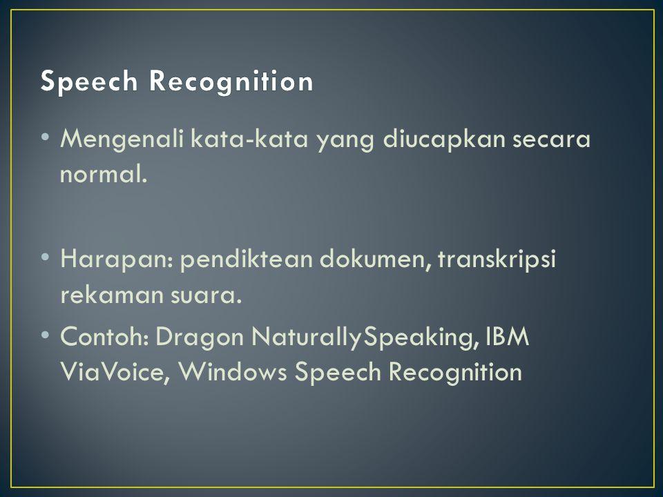 Speech Recognition Mengenali kata-kata yang diucapkan secara normal.