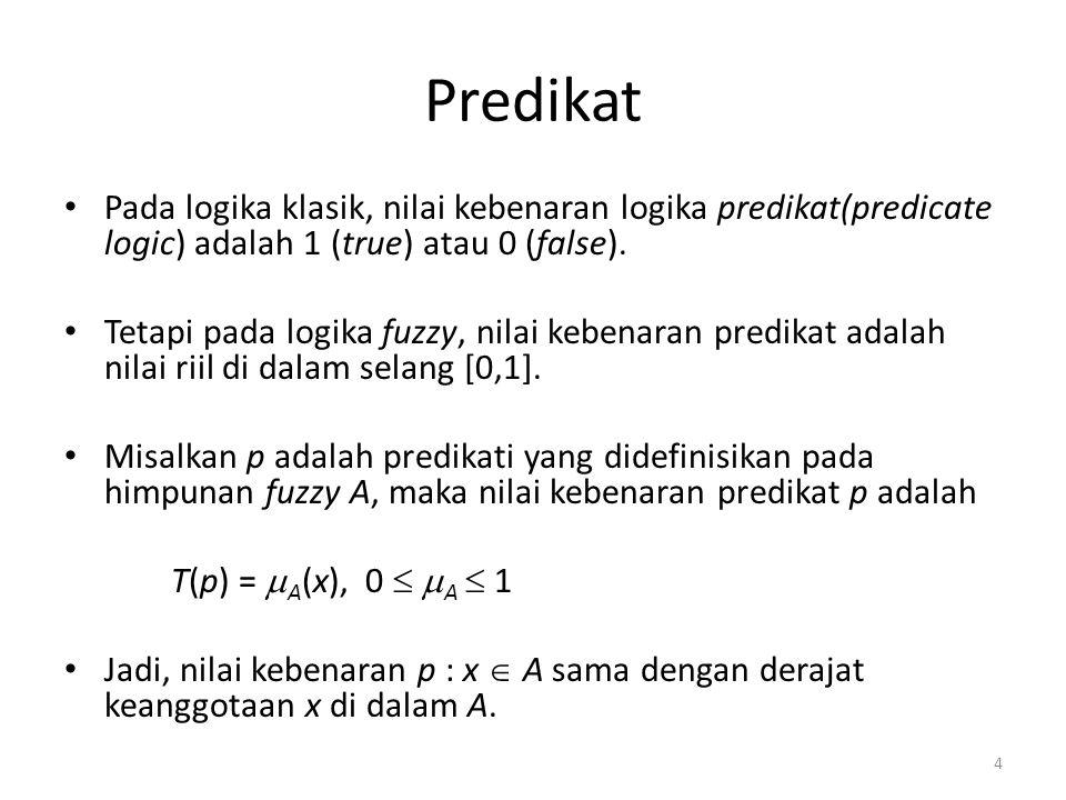 Predikat Pada logika klasik, nilai kebenaran logika predikat(predicate logic) adalah 1 (true) atau 0 (false).
