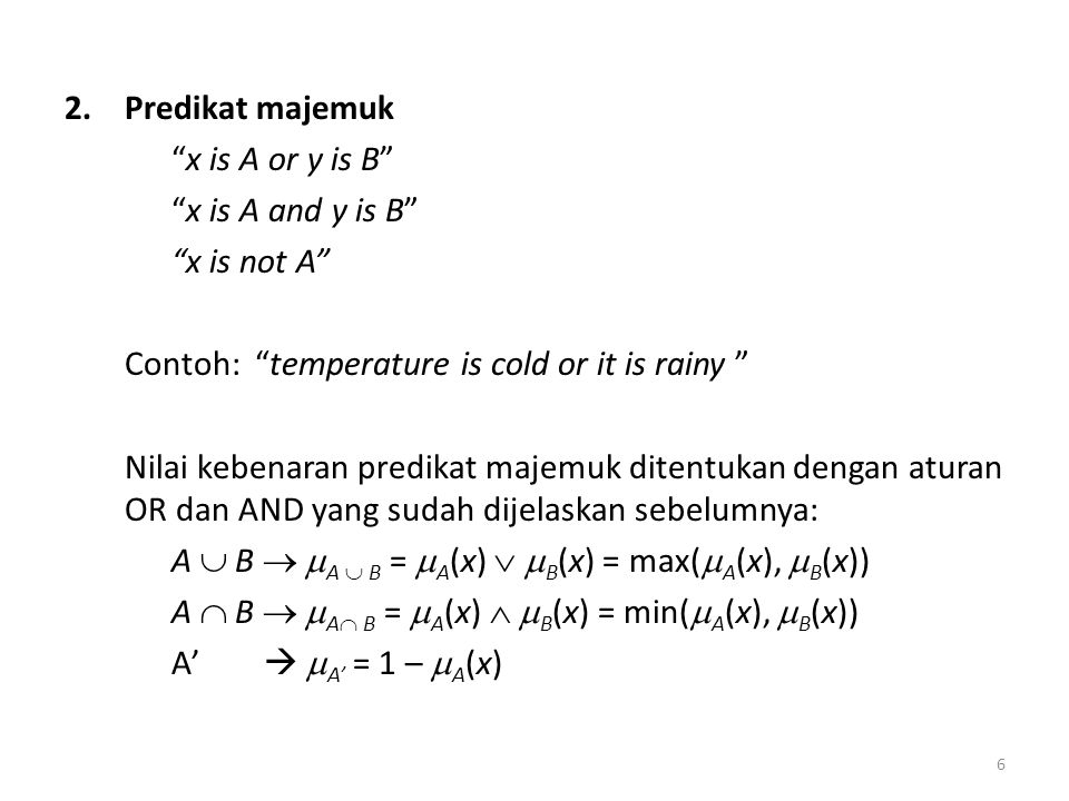 Predikat majemuk x is A or y is B x is A and y is B x is not A Contoh: temperature is cold or it is rainy
