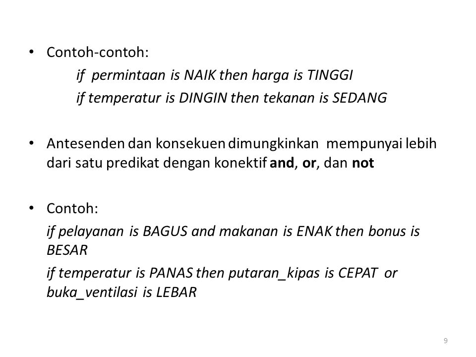 Contoh-contoh: if permintaan is NAIK then harga is TINGGI. if temperatur is DINGIN then tekanan is SEDANG.
