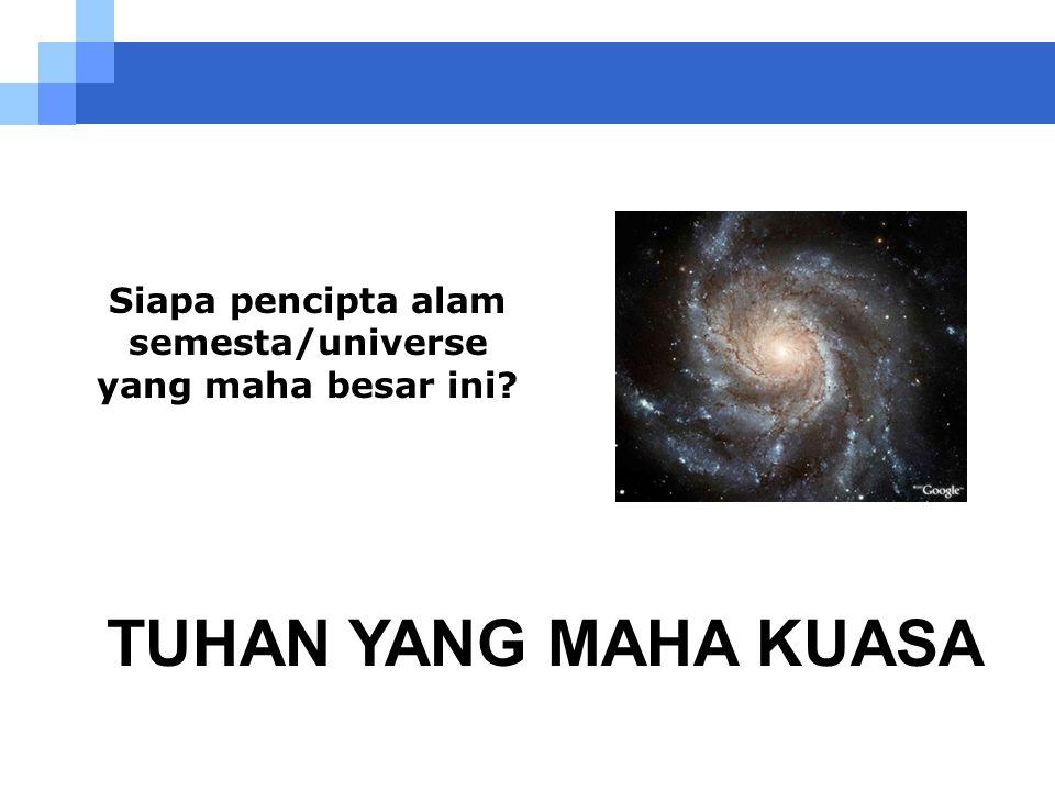 Siapa pencipta alam semesta/universe yang maha besar ini
