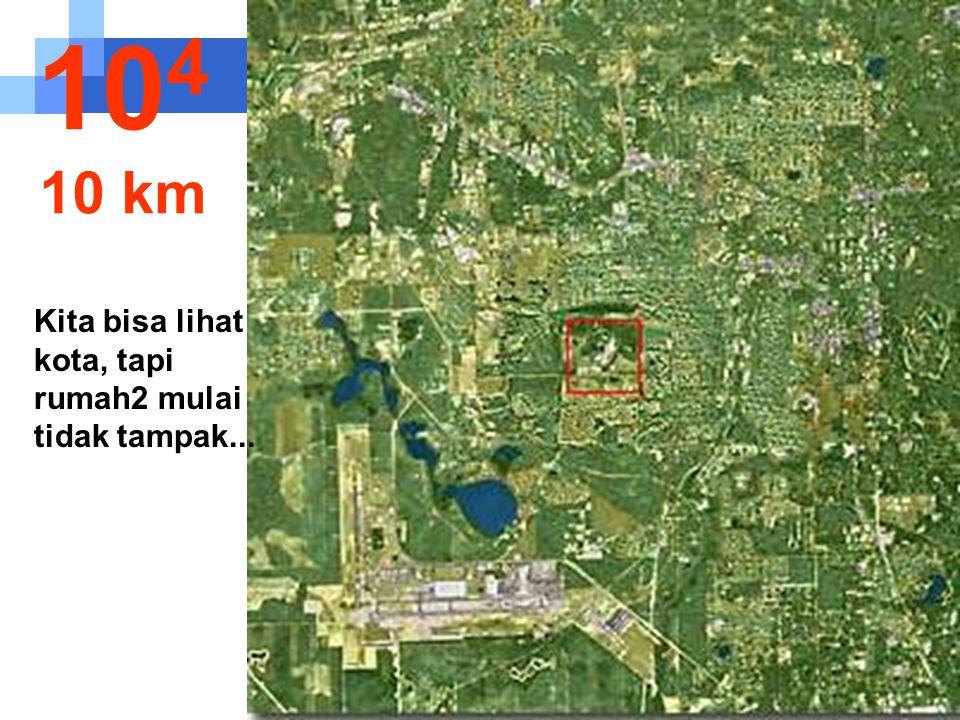 104 10 km Kita bisa lihat kota, tapi rumah2 mulai tidak tampak...