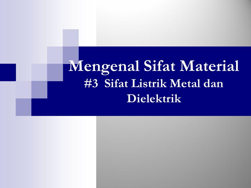 Mengenal Sifat Material #3 Sifat Listrik Metal dan Dielektrik