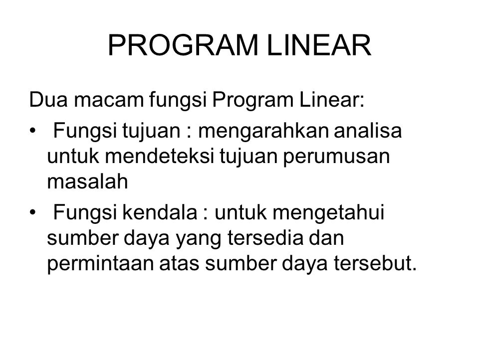 PROGRAM LINEAR Dua macam fungsi Program Linear: