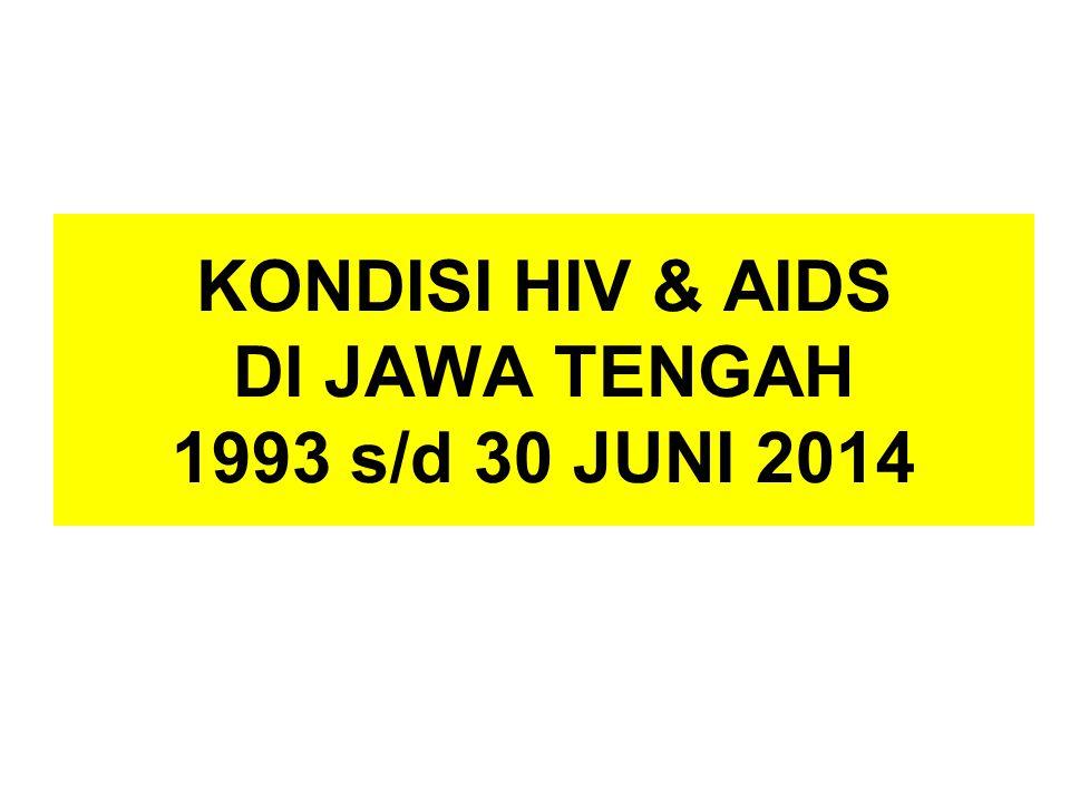 KONDISI HIV & AIDS DI JAWA TENGAH 1993 s/d 30 JUNI 2014