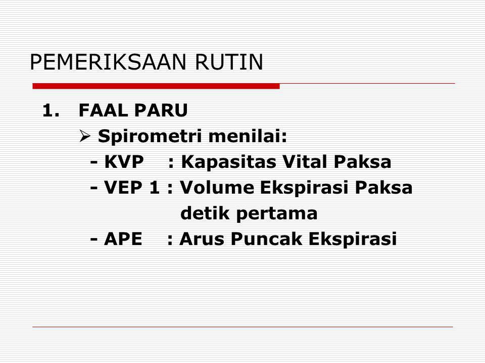 PEMERIKSAAN RUTIN 1. FAAL PARU  Spirometri menilai: