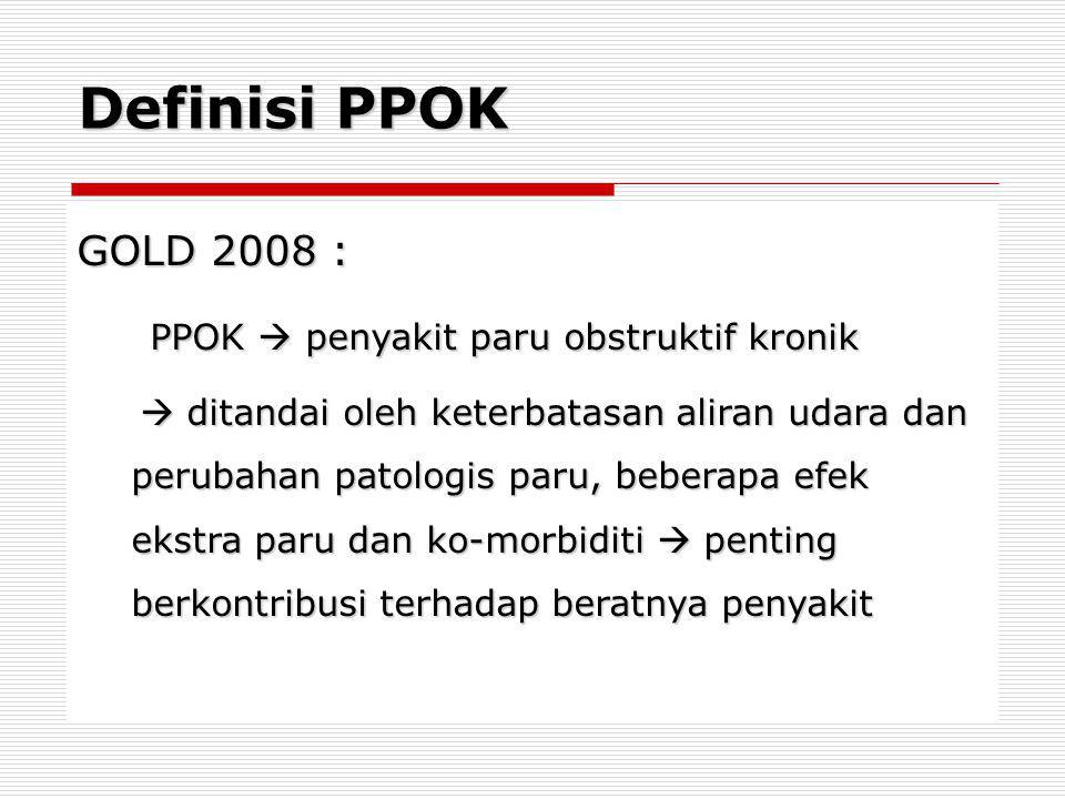 Definisi PPOK GOLD 2008 : PPOK  penyakit paru obstruktif kronik