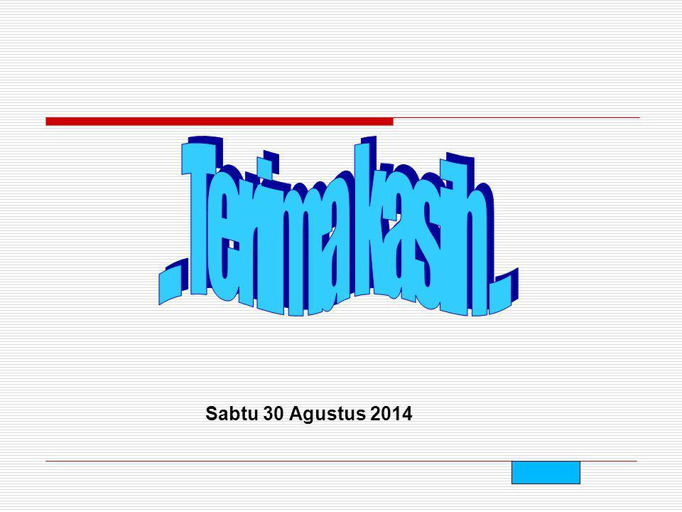 ... Terima kasih ... Sabtu 30 Agustus 2014