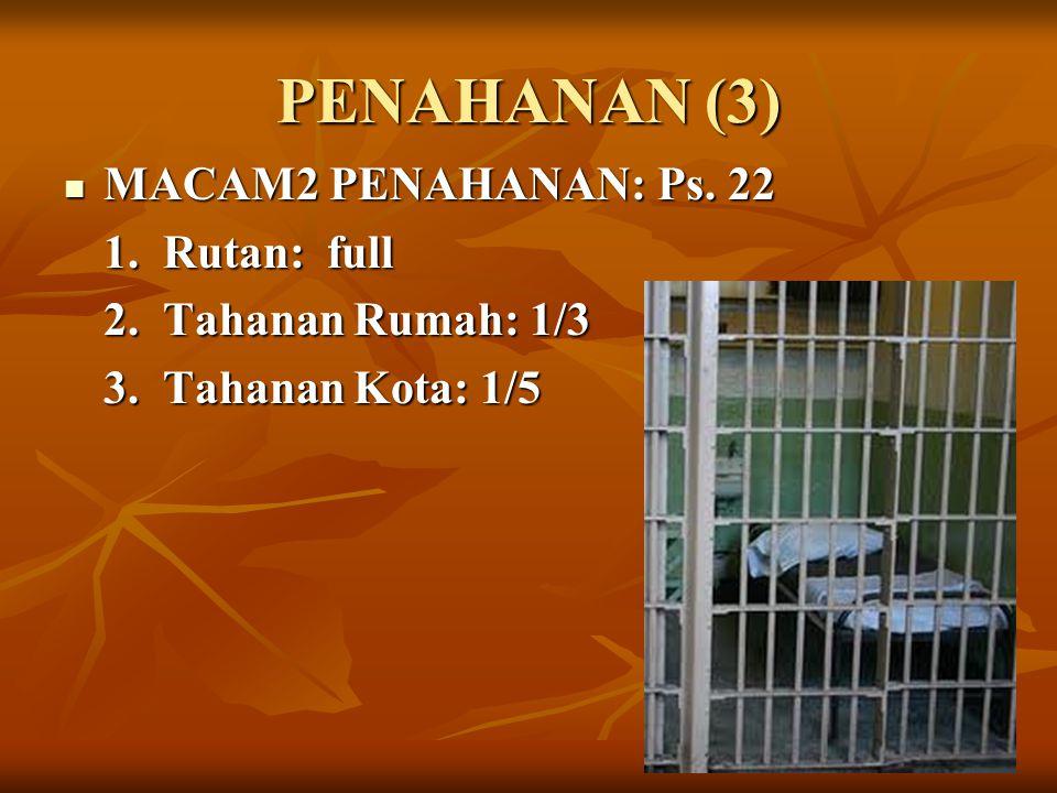 PENAHANAN (3) MACAM2 PENAHANAN: Ps. 22 1. Rutan: full