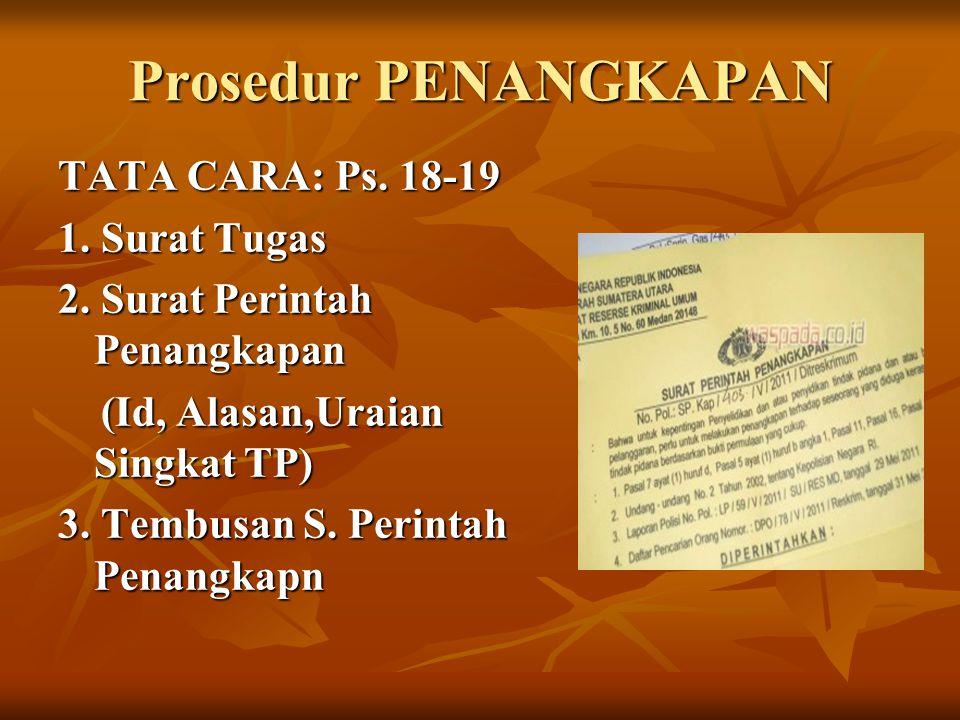 Prosedur PENANGKAPAN TATA CARA: Ps. 18-19 1. Surat Tugas