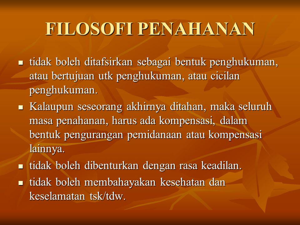 FILOSOFI PENAHANAN tidak boleh ditafsirkan sebagai bentuk penghukuman, atau bertujuan utk penghukuman, atau cicilan penghukuman.