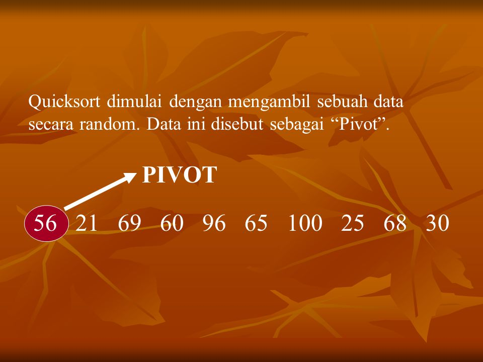 Quicksort dimulai dengan mengambil sebuah data secara random