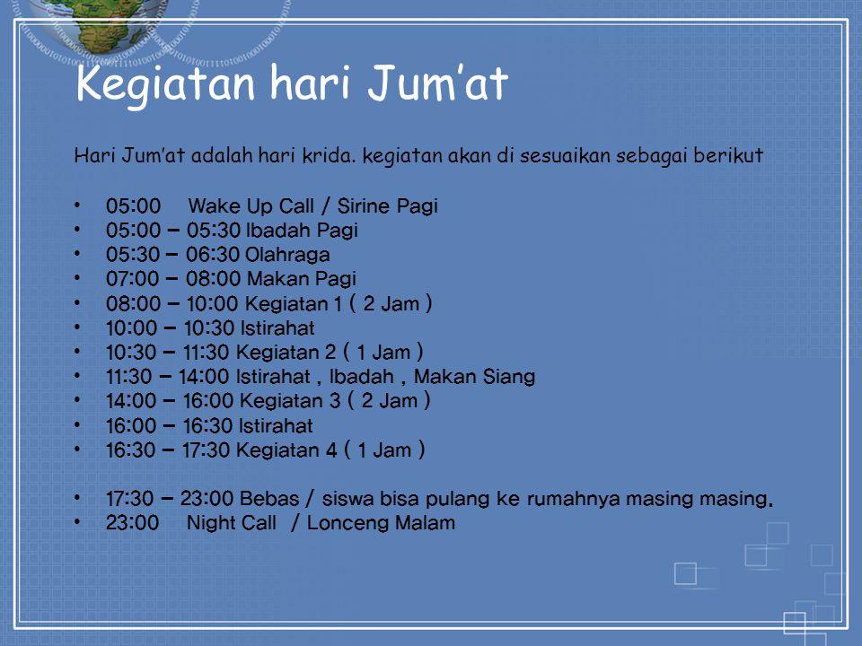 Kegiatan hari Jum'at Hari Jum'at adalah hari krida. kegiatan akan di sesuaikan sebagai berikut. 05:00 Wake Up Call / Sirine Pagi.
