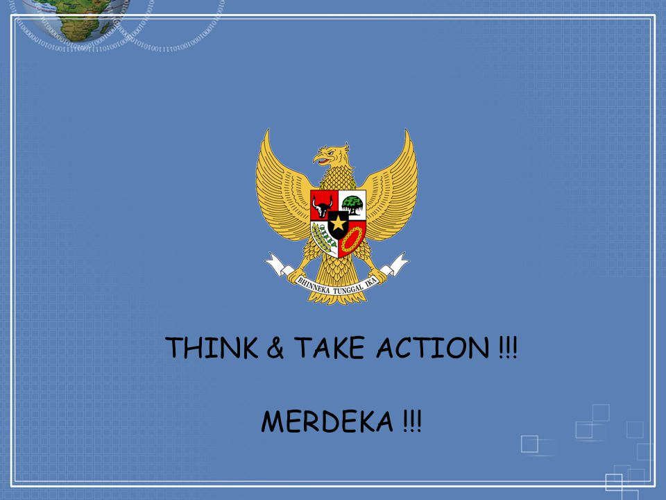 THINK & TAKE ACTION !!! MERDEKA !!!