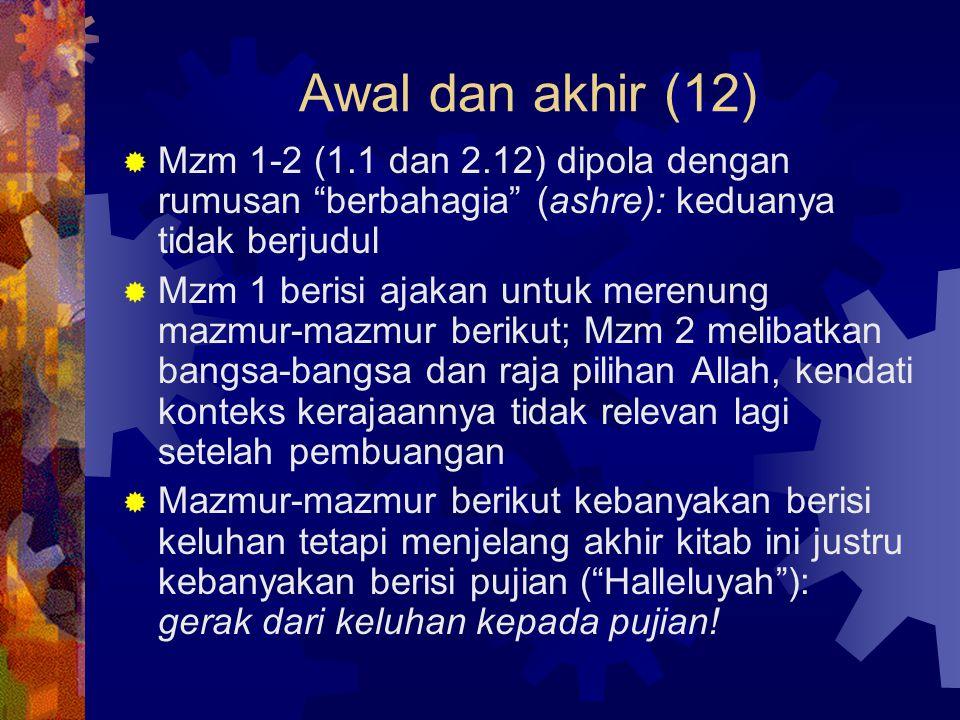 Awal dan akhir (12) Mzm 1-2 (1.1 dan 2.12) dipola dengan rumusan berbahagia (ashre): keduanya tidak berjudul.