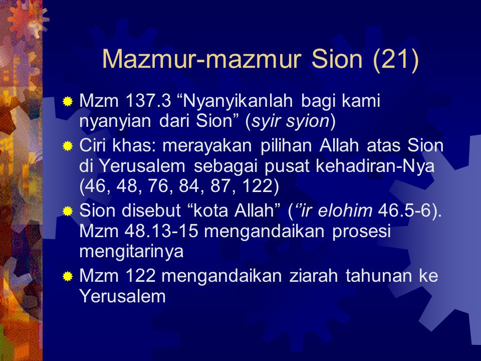Mazmur-mazmur Sion (21) Mzm 137.3 Nyanyikanlah bagi kami nyanyian dari Sion (syir syion)
