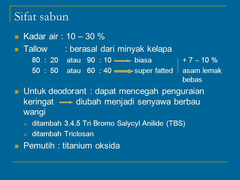 Sifat sabun Kadar air : 10 – 30 % Tallow : berasal dari minyak kelapa