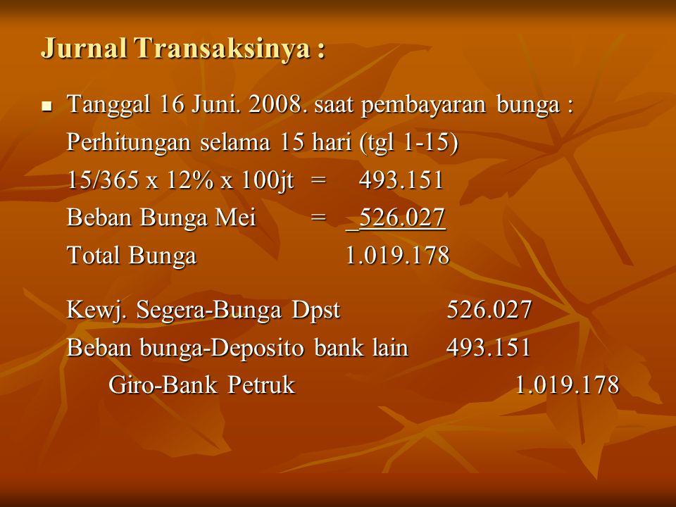 Jurnal Transaksinya : Tanggal 16 Juni. 2008. saat pembayaran bunga :