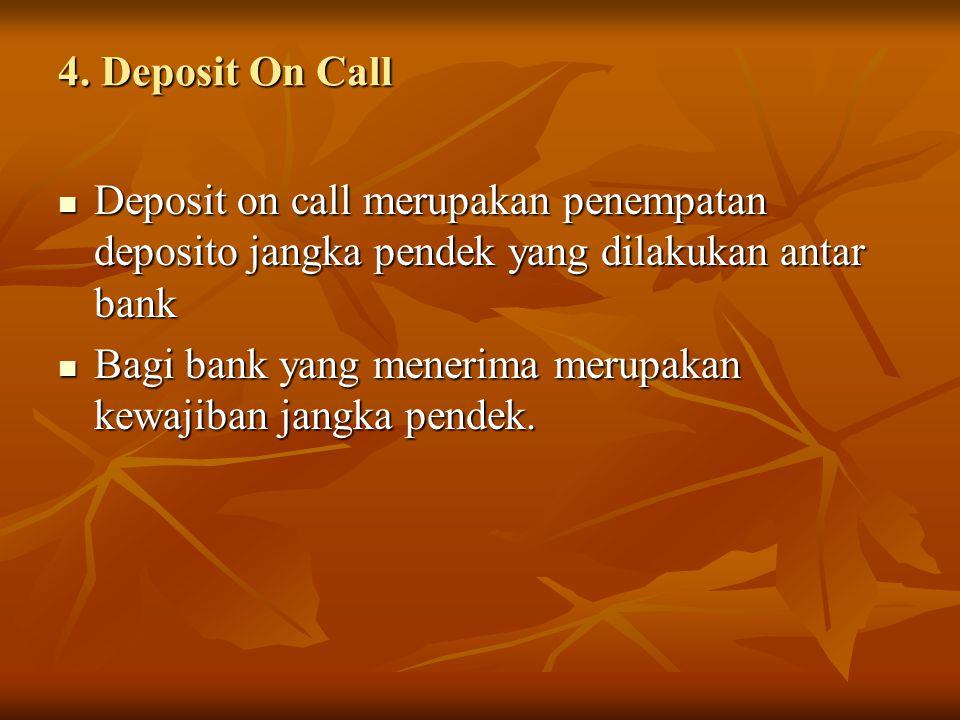 4. Deposit On Call Deposit on call merupakan penempatan deposito jangka pendek yang dilakukan antar bank.